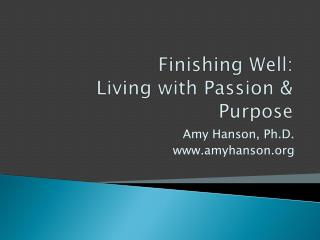 Finishing Well:   Living with Passion & Purpose