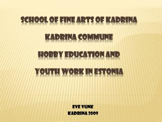 School of Fine Arts of  Kadrina Kadrina commune Hobby education  and  youth work in  Estonia