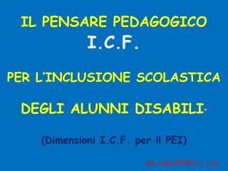 IL PENSARE PEDAGOGICO I.C.F.  PER L INCLUSIONE SCOLASTICA   DEGLI ALUNNI DISABILI