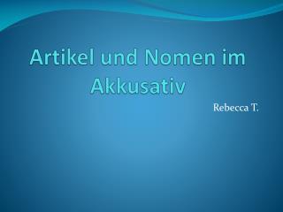 Artikel  und  Nomen im Akkusativ