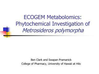 ECOGEM Metabolomics: Phytochemical Investigation of  Metrosideros polymorpha