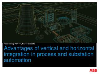 Advantages of vertical and horizontal integration in process and substation automation