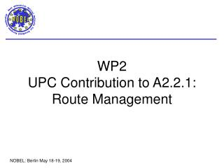WP2 UPC Contribution to A2.2.1:  Route Management