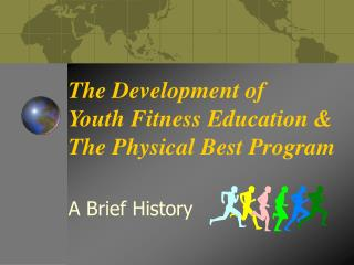 The Development of  Youth Fitness Education & The Physical Best Program