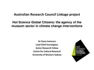 Dr Fiona Cameron Lead Chief Investigator  Senior Research Fellow Centre for Cultural Research