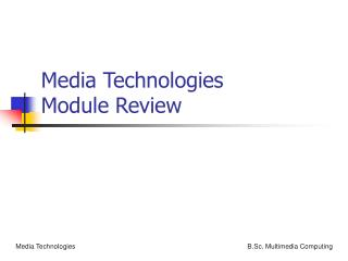 Media Technologies Module Review