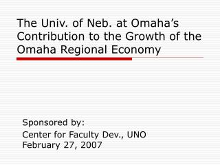 The Univ. of Neb. at Omaha's Contribution to the Growth of the Omaha Regional Economy