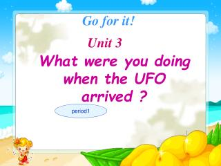 What were you doing when the UFO arrived ?