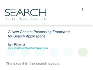 A New Content Processing Framework for Search Applications Iain Fletcher