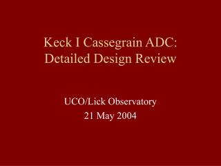 Keck I Cassegrain ADC: Detailed Design Review