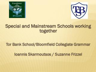Special and Mainstream Schools working together Tor Bank School/Bloomfield Collegiate Grammar