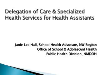 Delegation  of Care & Specialized Health Services for Health Assistants