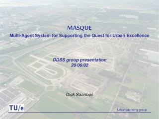 MASQUE Multi-Agent System for Supporting the Quest for Urban Excellence DDSS group presentation