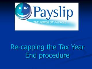 Re-capping the Tax Year End procedure