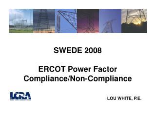 SWEDE 2008 ERCOT Power Factor Compliance/Non-Compliance LOU WHITE, P.E.