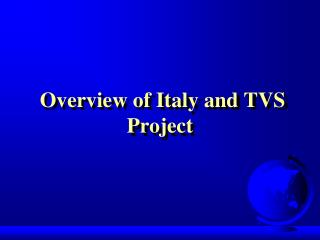 Overview of Italy and TVS Project