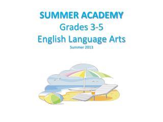 SUMMER ACADEMY Grades 3-5 English Language Arts Summer 2013