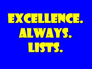 EXCELLENCE. ALWAYS. Lists.