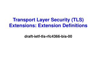 Transport Layer Security (TLS) Extensions: Extension Definitions draft-ietf-tls-rfc4366-bis-00