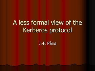 A less formal view of the Kerberos protocol