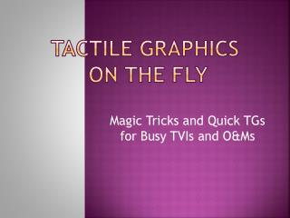 TACTILE GRAPHICS  ON THE FLY