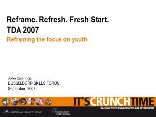 Reframe. Refresh. Fresh Start. TDA 2007 Reframing the focus on youth