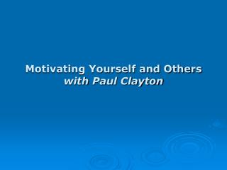 Motivating Yourself and Others with Paul Clayton