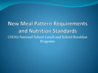New Meal Pattern Requirements and Nutrition Standards