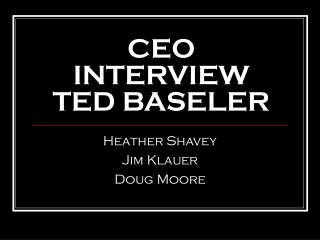 CEO INTERVIEW TED BASELER