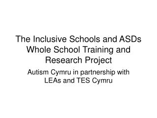 The Inclusive Schools and ASDs Whole School Training and Research Project