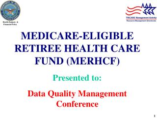 MEDICARE-ELIGIBLE RETIREE HEALTH CARE FUND (MERHCF)  Presented to: