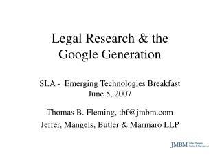 Legal Research & the Google Generation  SLA -  Emerging Technologies Breakfast June 5, 2007