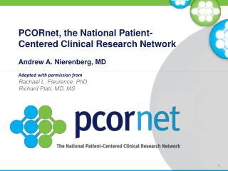 PCORnet: the National  Patient-Centered Clinical Research  Network