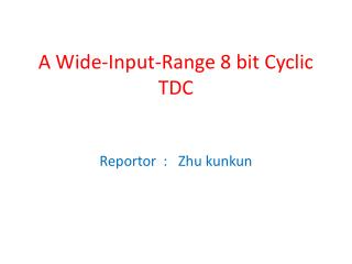 A Wide-Input-Range 8 bit Cyclic TDC