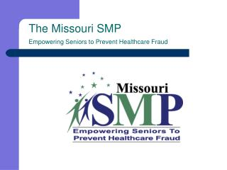 The Missouri SMP Empowering Seniors to Prevent Healthcare Fraud