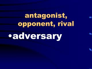 antagonist, opponent, rival