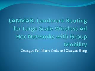 LANMAR: Landmark Routing for Large Scale Wireless Ad Hoc Networks with Group Mobility