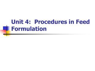 Unit 4:  Procedures in Feed Formulation