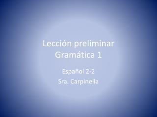 Lección preliminar Gramática  1