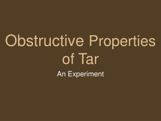 Obstructive Properties of Tar