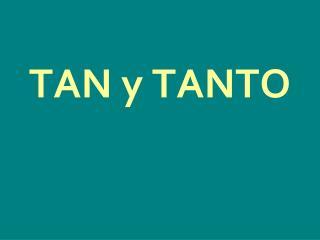 TAN y TANTO