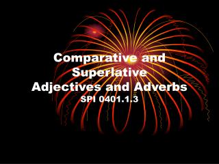 Comparative and Superlative Adjectives and Adverbs SPI 0401.1.3