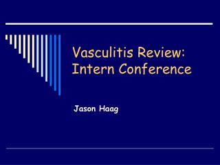Vasculitis Review: Intern Conference