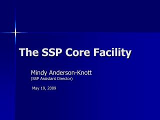 The SSP Core Facility