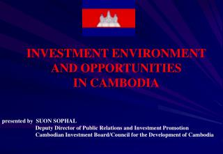 INVESTMENT ENVIRONMENT  AND OPPORTUNITIES IN CAMBODIA