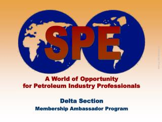 A World of Opportunity                       for Petroleum Industry Professionals Delta Section
