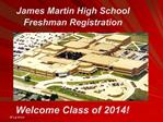James Martin High School Freshman Registration          Welcome Class of 2014