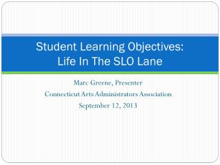 Student Learning Objectives:  Life In The SLO Lane