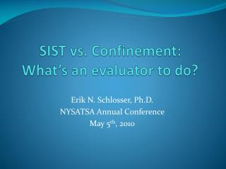 SIST vs. Confinement:  What's an evaluator to do?