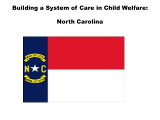 Building a System of Care in Child Welfare:  North Carolina